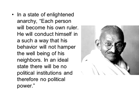 Gandhi: enlighted anarchy, each person will become his own ruler